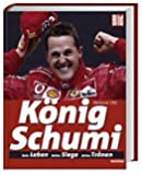 König Schumi: Sein Leben - Seine Siege - Seine Tränen