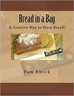 Bread In A Bag A Creative Way To Store Bread Pam Emick
