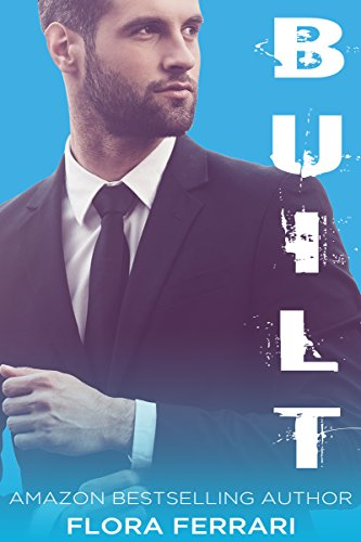 Built: A Dirty Office Billionaire Romance (A Man Who Knows What He Wants Book 3) (English Edition)