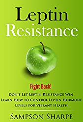 Leptin Resistance: Fight Back! Don't Let Leptin Resistance Win - Learn How to Control Leptin Hormones for  Vibrant Health (Leptin Diet - This Your Ultimate ... Overcome Leptin Reistance) (English Edition)