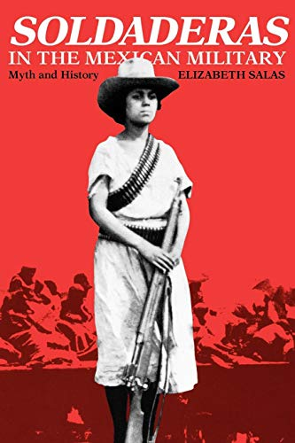 Soldaderas in the Mexican Military: Myth and History (Las Soldaderas Women Of The Mexican Revolution)