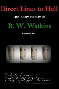 Direct Lines to Hell: The Early Poetry of R. W. Watkins, Volume One