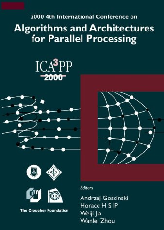 Algorithms & Architectures for Parallel Processing, 4th Intl Conf by World Scientific Pub Co Inc
