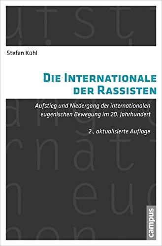 Die Internationale der Rassisten: Aufstieg und Niedergang der internationalen eugenischen Bewegung im 20. Jahrhundert