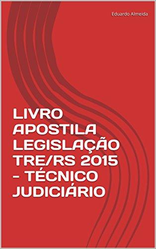 LIVRO APOSTILA LEGISLAÇÃO TRE/RS 2015 - TÉCNICO JUDICIÁRIO
