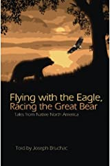 Flying with the Eagle, Racing the Great Bear: Tales from Native North America Kindle Edition