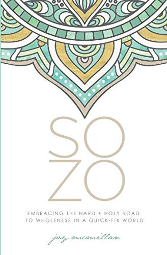 SOZO: Embracing the Hard + Holy Road to Wholeness