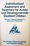 img - for 002: Individualized Assessment and Treatment for Autistic and Developmentally Disabled Children book / textbook / text book