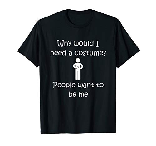 Why Need a Costume, People Want to be Me Halloween T-Shirt