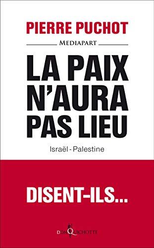 La Paix n'aura pas lieu. Israël-Palestine