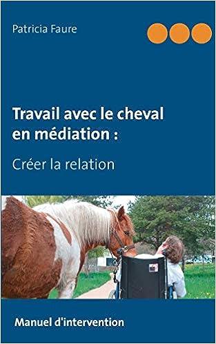 Book's Cover of Travail avec le cheval en médiation : Créer la relation (Français) Broché – 29 mai 2018