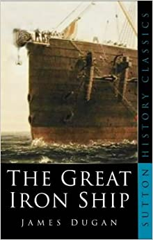 The Great Iron Ship (Sutton history classics)