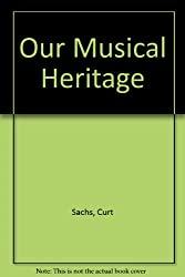 Our Musical Heritage: A Short History of Music