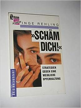 Scham Dich Strategien Gegn Eine Weibliche Opferhaltung 9783548303369 Amazon Com Books