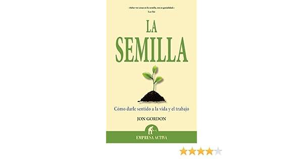 Amazon.com: La semilla (Narrativa empresarial) (Spanish Edition) eBook: Jon Gordon: Kindle Store