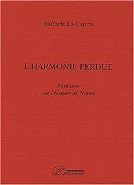 L'harmonie perdue. Fantaisie sur l'histoire de Naples par Raffaele La Capria