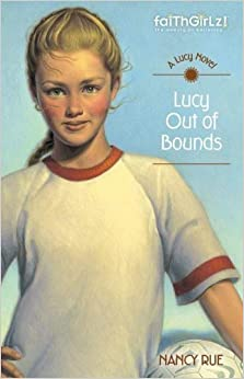 Lucy Out of Bounds (Faithgirlz / A Lucy Novel) by Rue, Nancy N. (2008)
