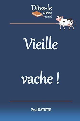 Dites-le avec un mot - Vieille vache! (French Edition) (La Vieille Ferme)
