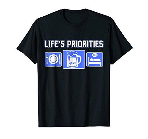 LIFE'S PRIORITIES Eat Beer Sleep Funny Gift (T-shirts Lifes Priorities Beer)