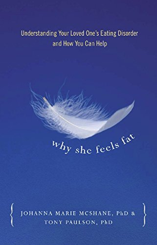 Why She Feels Fat: Understanding Your Loved One's Eating Disorder and How You Can Help