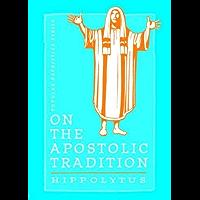 On The Apostolic Tradition (Popular Patristics Series Book 22)