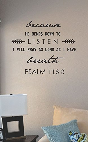 JS Artworks Because he Bends Down to Listen I Will Pray as Long as I Have Breath Psalm 116:2 Vinyl Wall Art Decal Sticker -