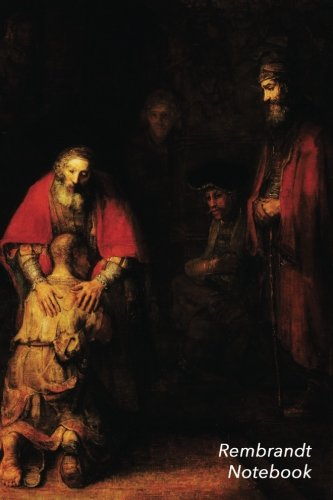 Rembrandt Notebook: The Return of the Prodigal Son Journal | 100-Page Beautiful Lined Art Notebook | 6 X 9 Artsy Journal Notebook (Art Masterpieces)]()