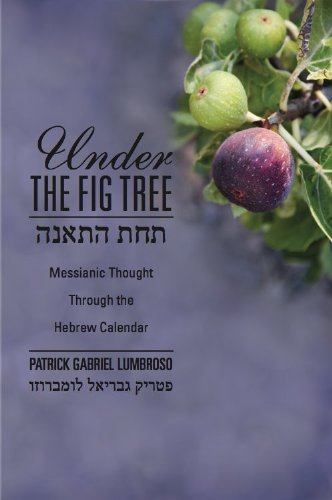 Under the Fig Tree: Messianic Thought Through the Hebrew Calendar