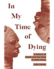 In My Time of Dying: A History of Death and the Dead in West Africa