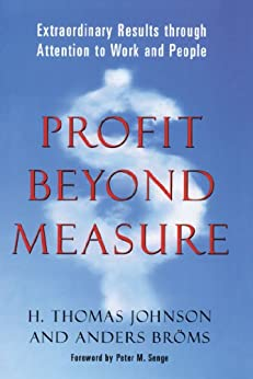 Profit Beyond Measure: Extraordinary Results through Attention to Work and People by [Broms, Anders, Johnson, H. Thomas]