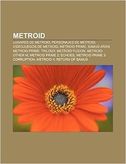 ... Personajes de Metroid, Videojuegos de Metroid, Metroid Prime, Samus Aran, Metroid Prime: Trilogy, Metroid Fusion: Amazon.es: Source: Wikipedia: Libros