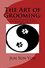 The Art of Grooming: A Philosophical Approach to Dog Grooming Paperback