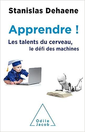 Apprendre ! Les talents du cerveau, le défi des machines - Stanislas Dehaene (2018)