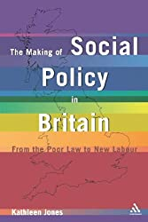 The Making of Social Policy in Britain: From the Poor Law to New Labour