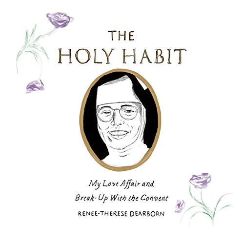 The Holy Habit: My Love Affair and Break-Up with the Convent