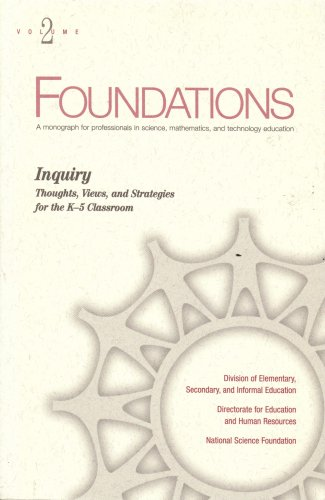 Inquiry: Thoughts, Views, and Strategies for the K-5 Classroom, Volume 2 (Foundations: A monograph for professionals in science, mathematics, and technology education)