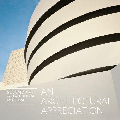 Solomon R. Guggenheim Museum: An Architectural Appreciation