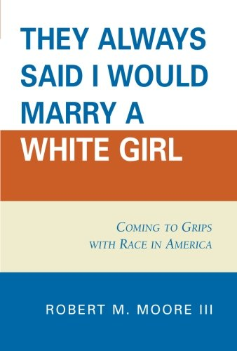 'They Always Said I Would Marry a White Girl': Coming to Grips with Race in America [Robert M. Moore] (Tapa Blanda)