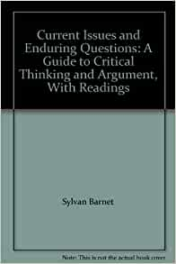 current issues and enduring questions The unique collaborative effort of a professor of english and a professor of philosophy, current issues and enduring questions is an extensive resource for teaching argument, persuasive writing, and rigorous critical thinking this extraordinarily versatile text and reader continues to address current student interests and trends in argument.