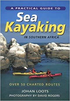 A Practical Guide to Sea Kayaking in Southern Africa: Over 50 Charted Routes