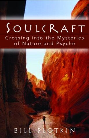 Soulcraft  Crossing Into The Mysteries Of Nature And Psyche  English Edition