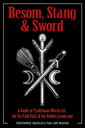 Besom, Stang & Sword A Guide to Traditional Witchcraft, the Six-Fold Path & the Hidden Landscape [Orapello, Christopher - Maguire, Tara-Love] (Tapa Blanda)