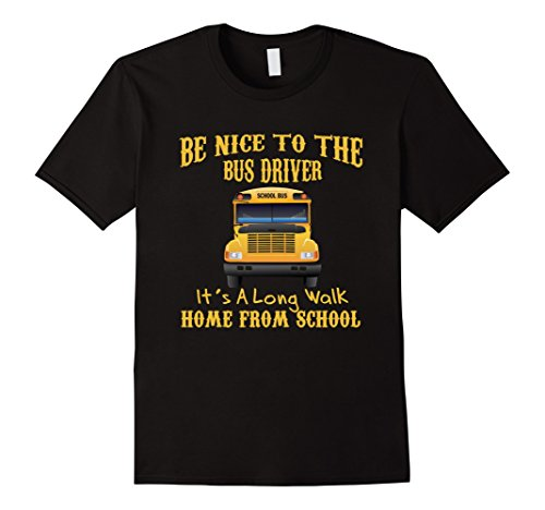 [Men's Be Nice To The Bus Driver Its A Long Walk From School Shirt Large Black] (Bus Driver Uniform Costume)