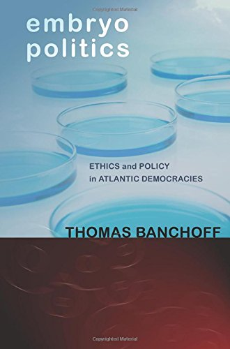 Embryo Politics: Ethics and Policy in Atlantic Democracies