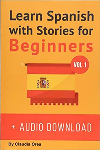 Learn Spanish With Stories For Beginners (+ Audio Download): 10 Easy Short Stories  With English Glossaries Throughout The Text: Volume 1 por Abel Franco