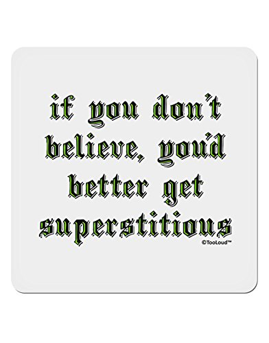 TooLoud If You Don't Believe You'd Better Get Superstitious 4x4 Square Sticker - 4 Pack]()