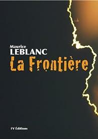 La frontière par Maurice Leblanc