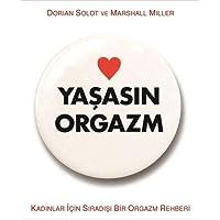 Yaşasın Orgazm: Kadınlar İçin Sıradışı Bir Rehber: Kadınlar İçin Sıradışı Bir Orgazm Rehberi