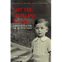 Not the Germans Alone: A Son's Search for the Truth of Vichy