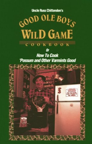 Good Ole Boys Wild Game Cookbook by Russ Chittenden
